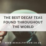 The best decaf teas found throughout the world