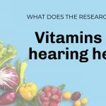 Vitamins and hearing health